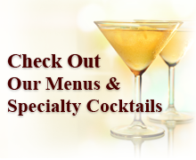 Check out our Menu and Cocktails